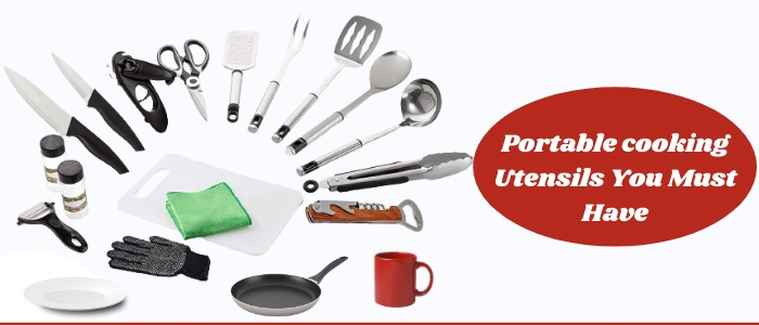 Portable cooking Utensils You Must Have